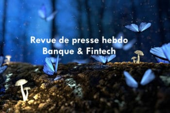 Banque et Finance : FlashFintech du 29/03/19