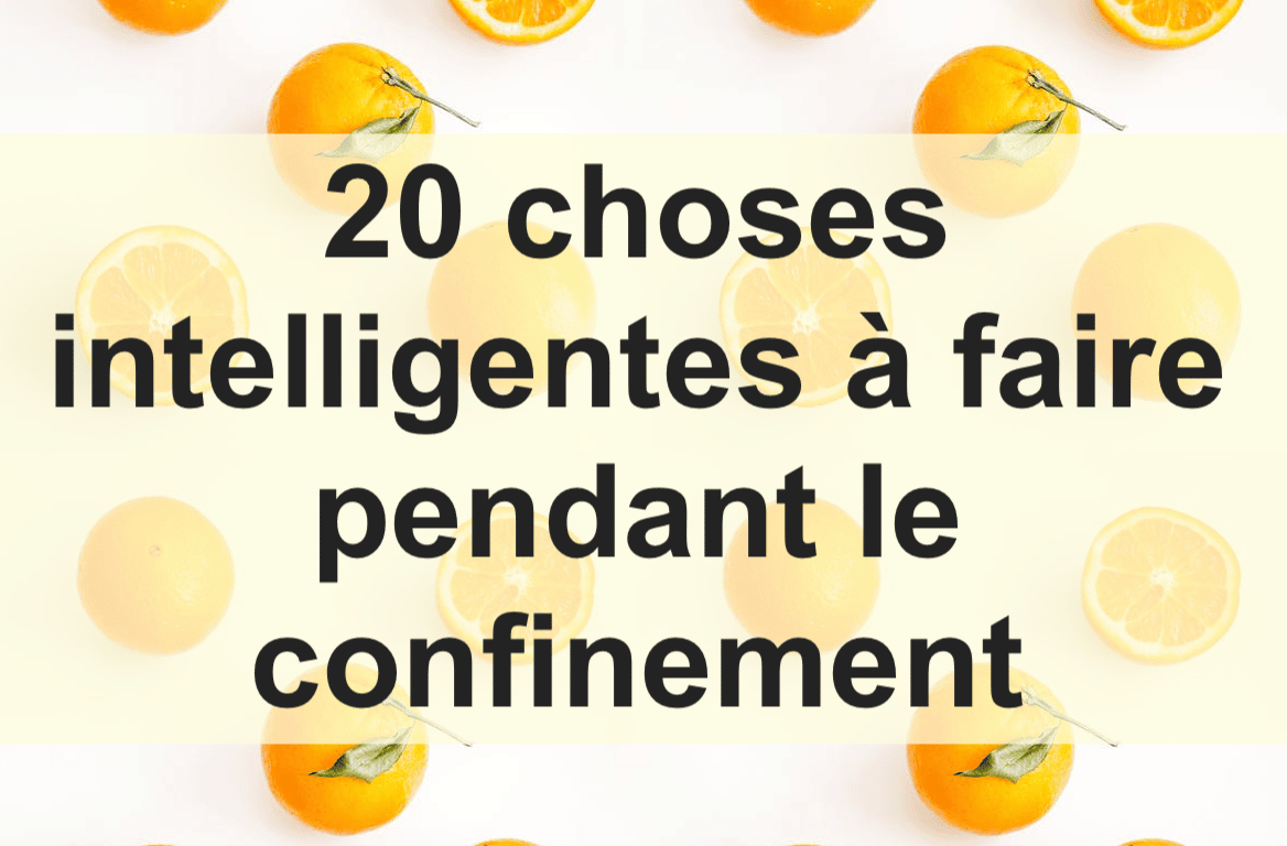 20 Choses A Faire Pendant Le Confinement
