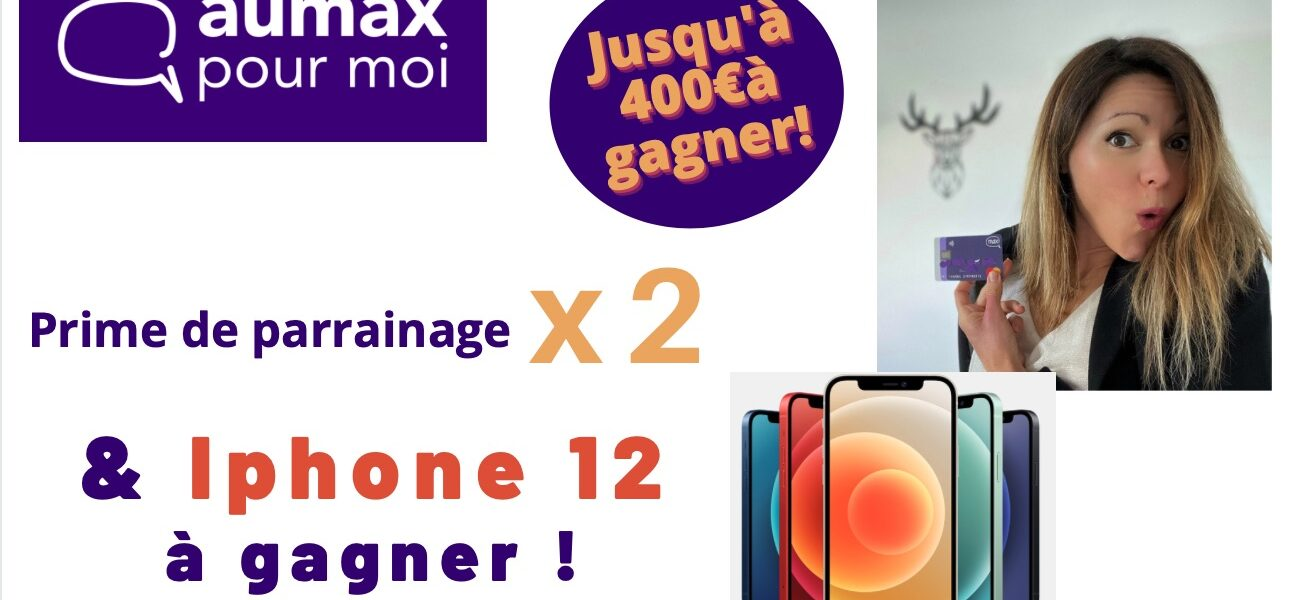 Parrainage boosté + iPhone à gagner avec Aumax pour moi